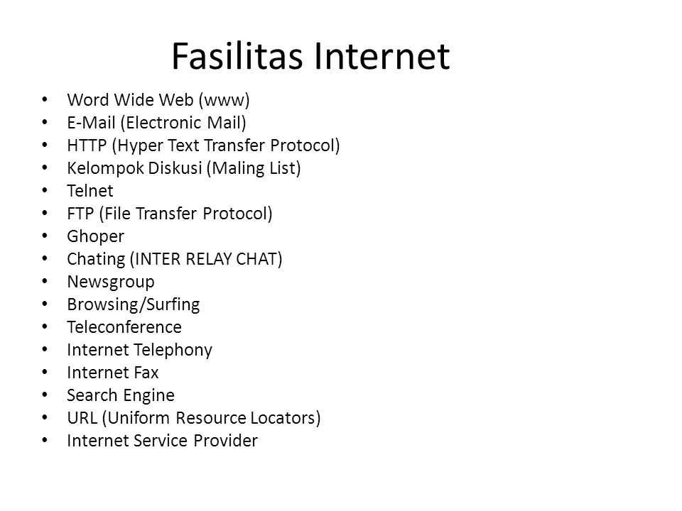 Fasilitas Internet Word Wide Web (www) E-Mail (Electronic Mail) HTTP (Hyper Text Transfer Protocol) Kelompok Diskusi (Maling List) Telnet FTP (File Tr