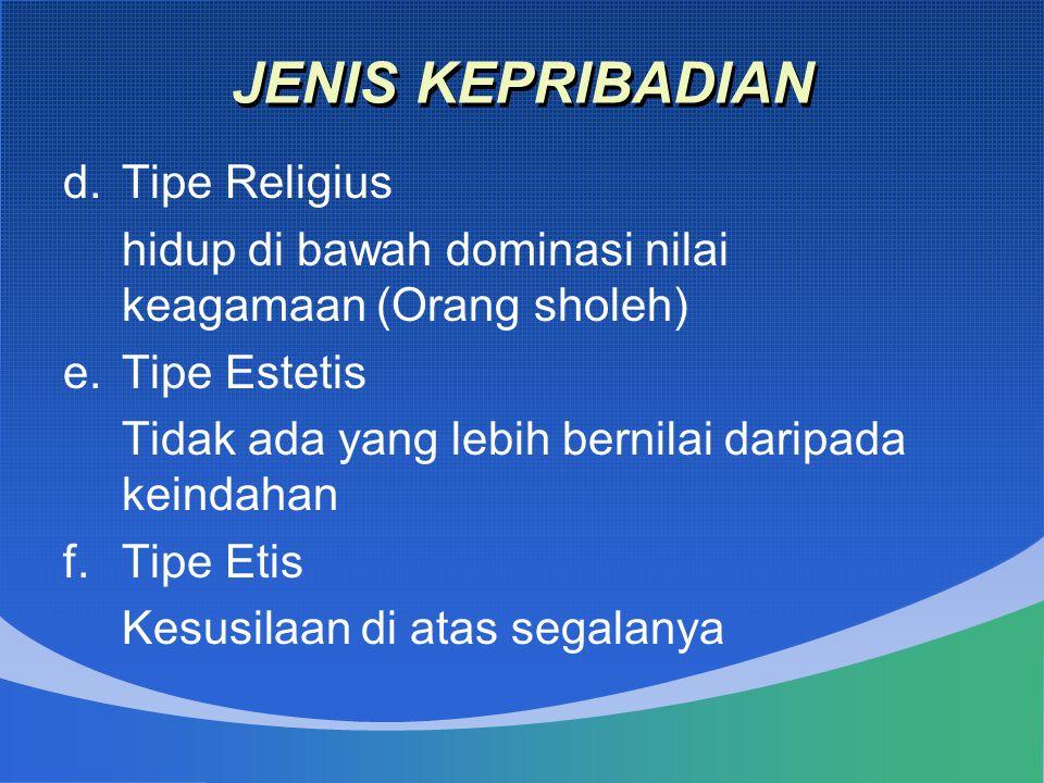 JENIS KEPRIBADIAN d.Tipe Religius hidup di bawah dominasi nilai keagamaan (Orang sholeh) e.Tipe Estetis Tidak ada yang lebih bernilai daripada keindah