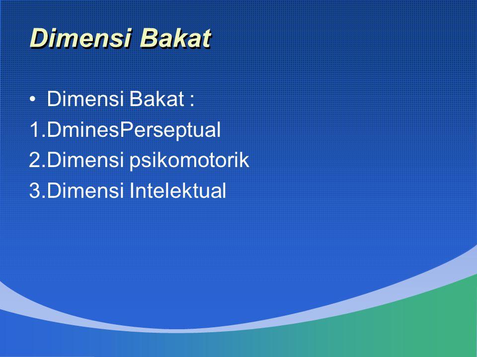 Dimensi Bakat Dimensi Bakat : 1.DminesPerseptual 2.Dimensi psikomotorik 3.Dimensi Intelektual