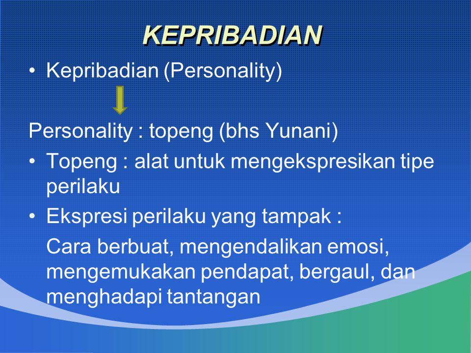 KEPRIBADIAN Kepribadian (Personality) Personality : topeng (bhs Yunani) Topeng : alat untuk mengekspresikan tipe perilaku Ekspresi perilaku yang tampa