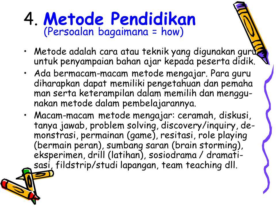 3. Materi/Isi Pendidikan (Persoalan apa = what) Bahan atau materi apa saja yang perlu diberikan kepada anak didik agar tujuan yang telah ditetapkan da