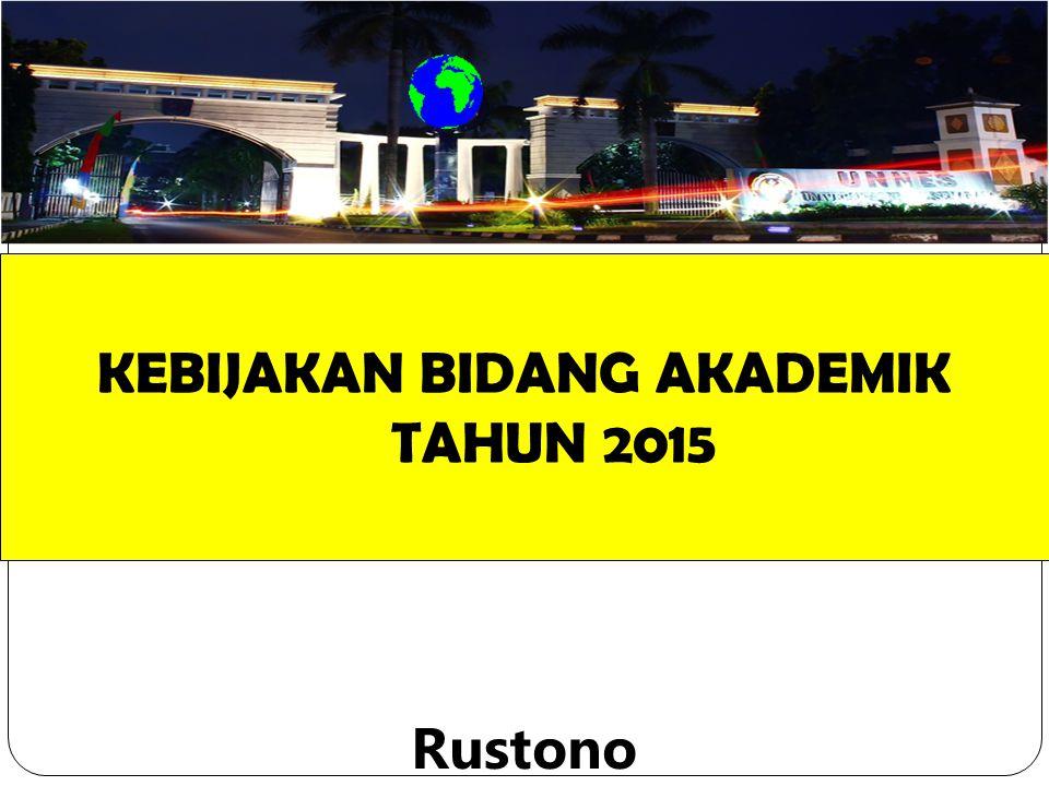 KEBIJAKAN BIDANG AKADEMIK TAHUN 2015 Rustono