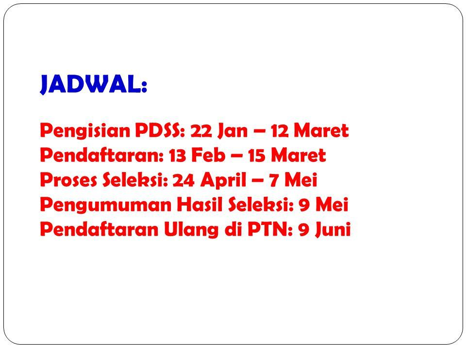JADWAL: Pengisian PDSS: 22 Jan – 12 Maret Pendaftaran: 13 Feb – 15 Maret Proses Seleksi: 24 April – 7 Mei Pengumuman Hasil Seleksi: 9 Mei Pendaftaran Ulang di PTN: 9 Juni
