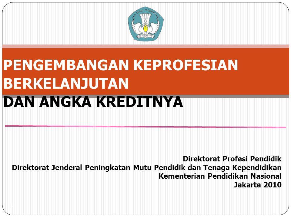 1 PENGEMBANGAN KEPROFESIAN BERKELANJUTAN DAN ANGKA KREDITNYA Direktorat Profesi Pendidik Direktorat Jenderal Peningkatan Mutu Pendidik dan Tenaga Kependidikan Kementerian Pendidikan Nasional Jakarta 2010