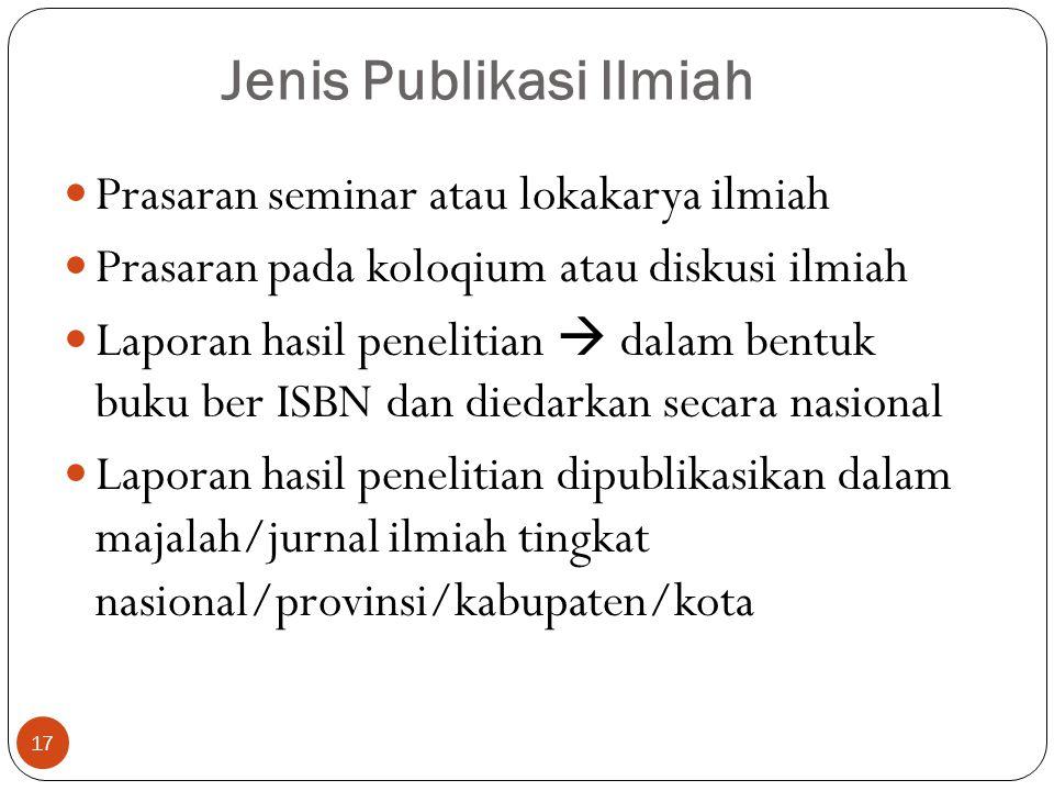 PUBLIKASI ILMIAH Publikasi ilmiah adalah karya tulis yang telah dipublikasikan kepada masyarakat dalam bentuk buku, jurnal, modul/diktat, dan sejenisn