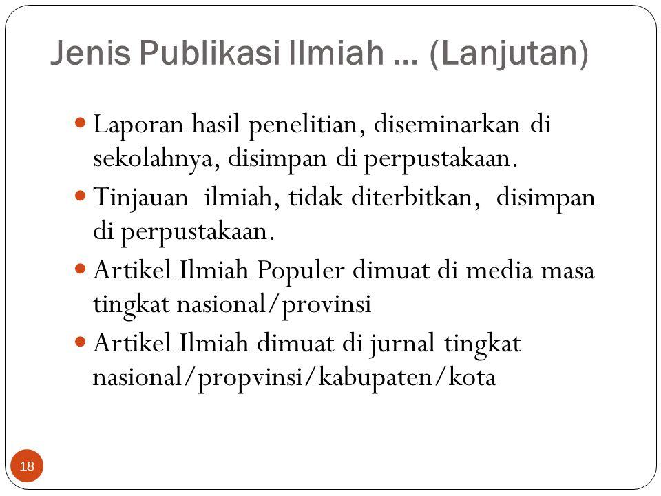 Jenis Publikasi Ilmiah Prasaran seminar atau lokakarya ilmiah Prasaran pada koloqium atau diskusi ilmiah Laporan hasil penelitian  dalam bentuk buku