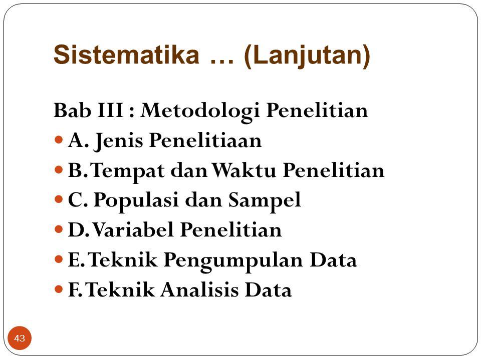 Sistematika … (Lanjutan) Bab II : Landasan Teori A. Konsep Umum B. Konsep Khusus/Terfokus C. Hipotesis 42