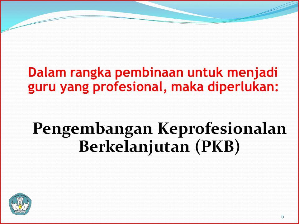 Dalam rangka pembinaan untuk menjadi guru yang profesional, maka diperlukan: Pengembangan Keprofesionalan Berkelanjutan (PKB) 5