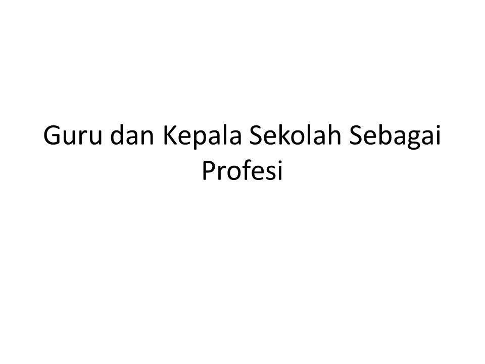 Guru dan Kepala Sekolah Sebagai Profesi
