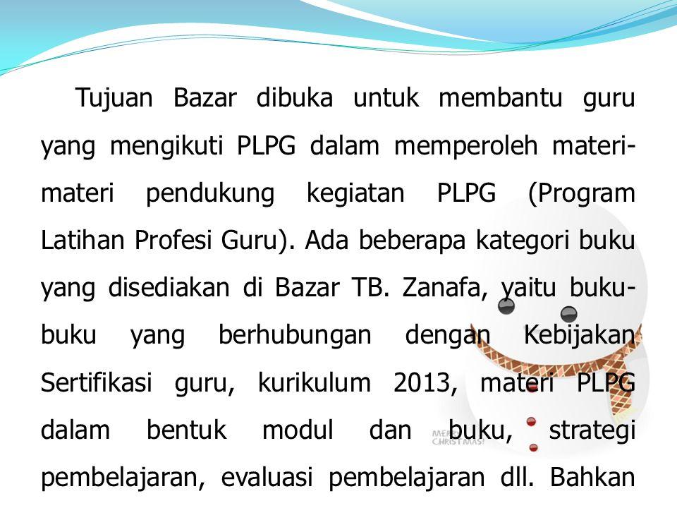 Tujuan Bazar dibuka untuk membantu guru yang mengikuti PLPG dalam memperoleh materi- materi pendukung kegiatan PLPG (Program Latihan Profesi Guru). Ad