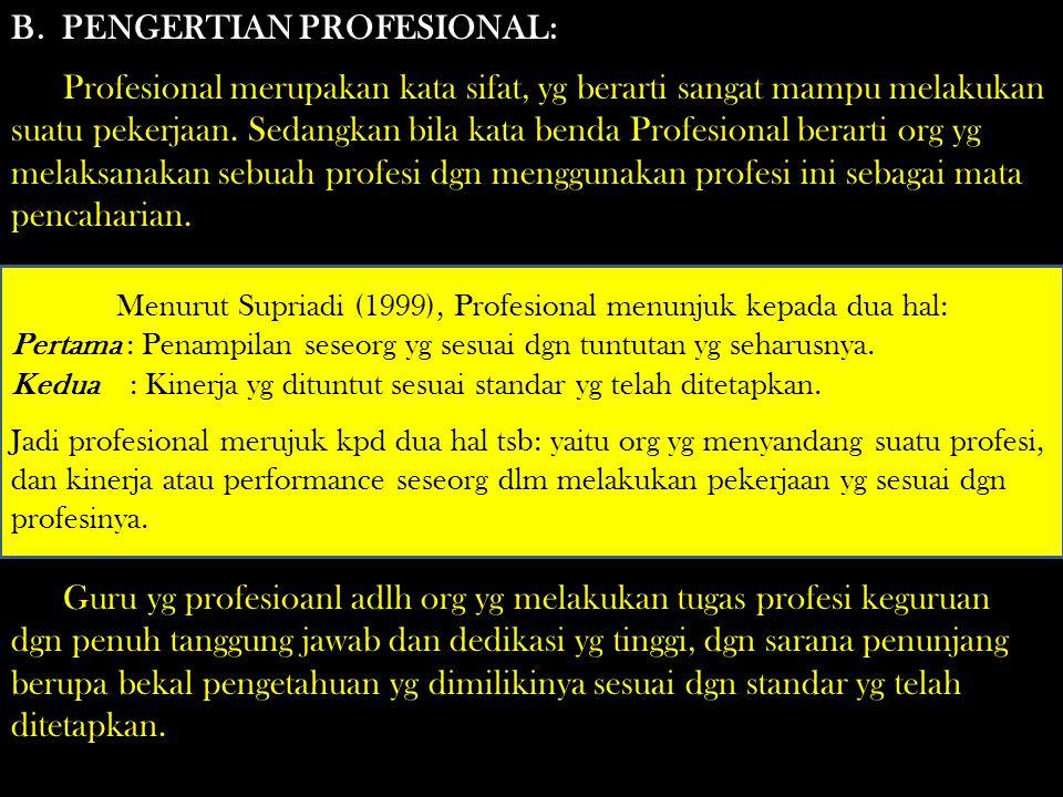 Tilaar (1999): Profesional adlh sbg sesuatu yg berkaitan dgn profesi, dia memerlukan kepandaian khusus utk menjalankannya, dan mengharuskan ada- nya pembayaran utk melakukannya (Lawan dari amatir) Menurut UU RI No.