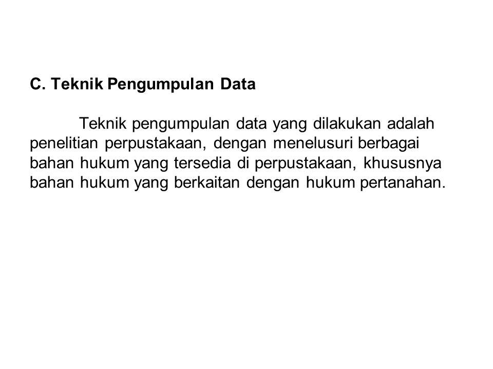 C. Teknik Pengumpulan Data Teknik pengumpulan data yang dilakukan adalah penelitian perpustakaan, dengan menelusuri berbagai bahan hukum yang tersedia