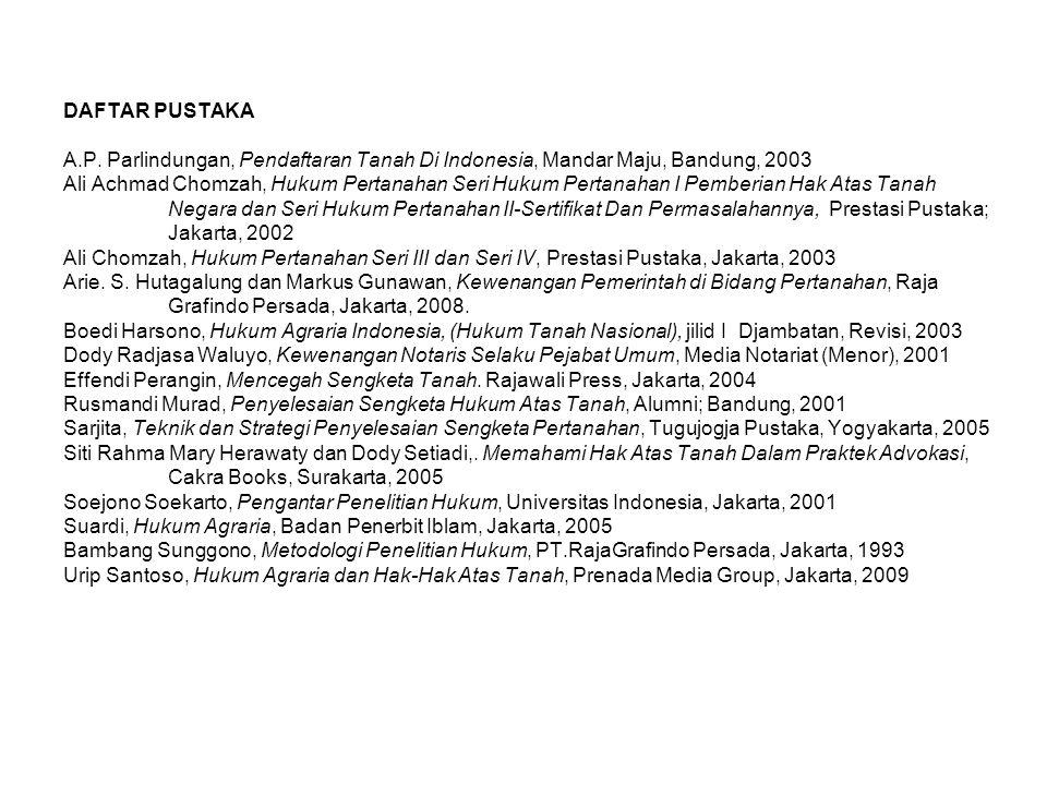 DAFTAR PUSTAKA A.P. Parlindungan, Pendaftaran Tanah Di Indonesia, Mandar Maju, Bandung, 2003 Ali Achmad Chomzah, Hukum Pertanahan Seri Hukum Pertanaha