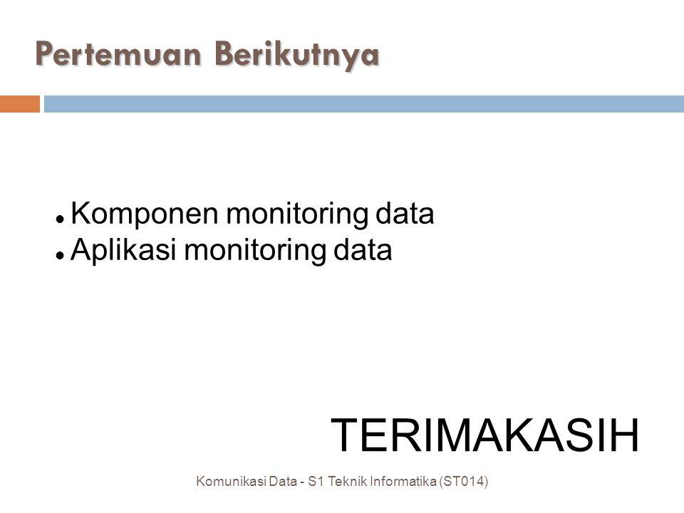 Komunikasi Data - S1 Teknik Informatika (ST014) Pertemuan Berikutnya Komponen monitoring data Aplikasi monitoring data TERIMAKASIH