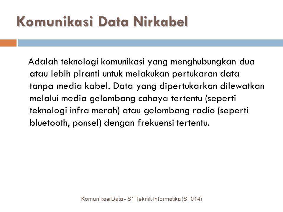 Komunikasi Data Nirkabel Adalah teknologi komunikasi yang menghubungkan dua atau lebih piranti untuk melakukan pertukaran data tanpa media kabel.
