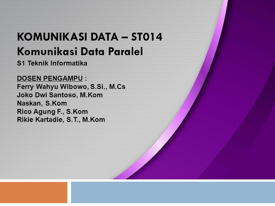 KOMUNIKASI DATA – ST014 Komunikasi Data Paralel S1 Teknik Informatika DOSEN PENGAMPU : Ferry Wahyu Wibowo, S.Si., M.Cs Joko Dwi Santoso, M.Kom Naskan,