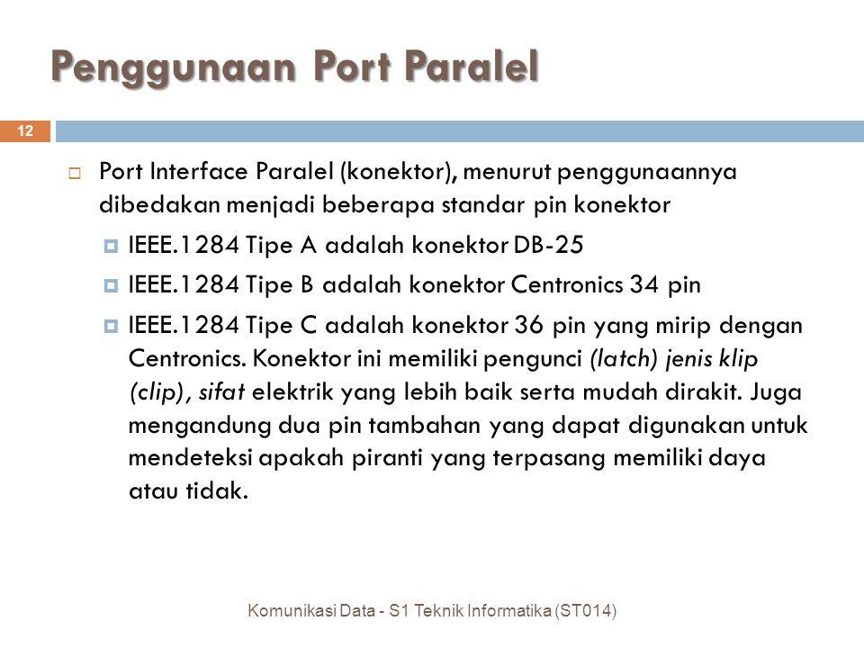 Penggunaan Port Paralel  Port Interface Paralel (konektor), menurut penggunaannya dibedakan menjadi beberapa standar pin konektor  IEEE.1284 Tipe A
