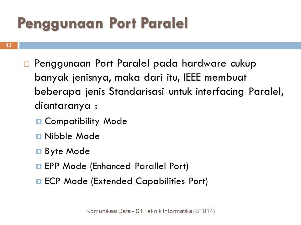 Penggunaan Port Paralel  Penggunaan Port Paralel pada hardware cukup banyak jenisnya, maka dari itu, IEEE membuat beberapa jenis Standarisasi untuk i