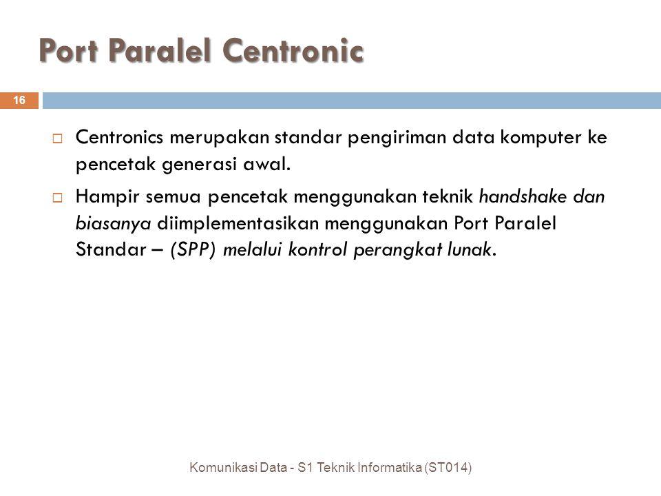 Port Paralel Centronic  Centronics merupakan standar pengiriman data komputer ke pencetak generasi awal.  Hampir semua pencetak menggunakan teknik h