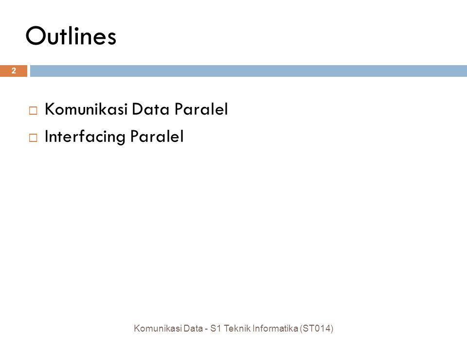Outlines  Komunikasi Data Paralel  Interfacing Paralel 2 Komunikasi Data - S1 Teknik Informatika (ST014)