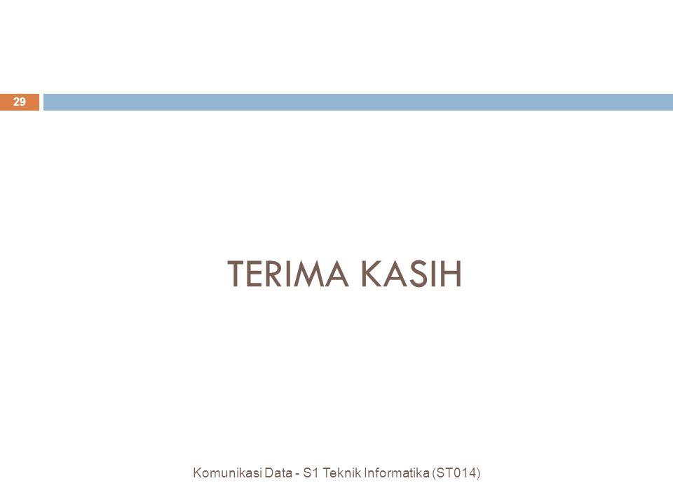 TERIMA KASIH 29 Komunikasi Data - S1 Teknik Informatika (ST014)