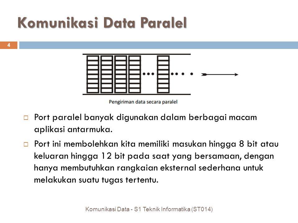 Komunikasi Data Paralel  Port paralel banyak digunakan dalam berbagai macam aplikasi antarmuka.  Port ini membolehkan kita memiliki masukan hingga 8
