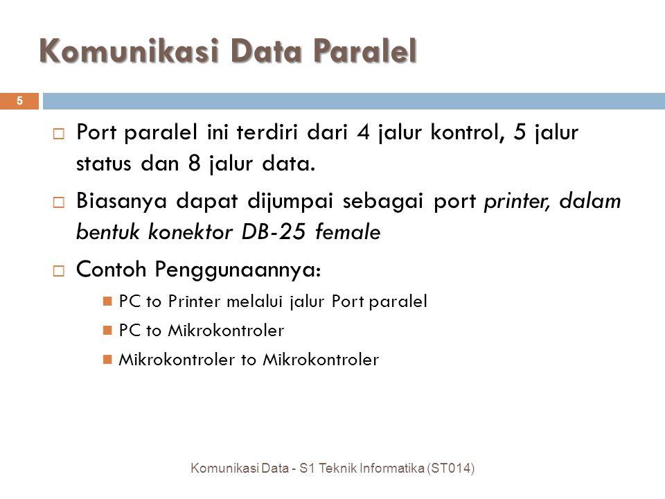 Komunikasi Data Paralel  Port paralel ini terdiri dari 4 jalur kontrol, 5 jalur status dan 8 jalur data.  Biasanya dapat dijumpai sebagai port print