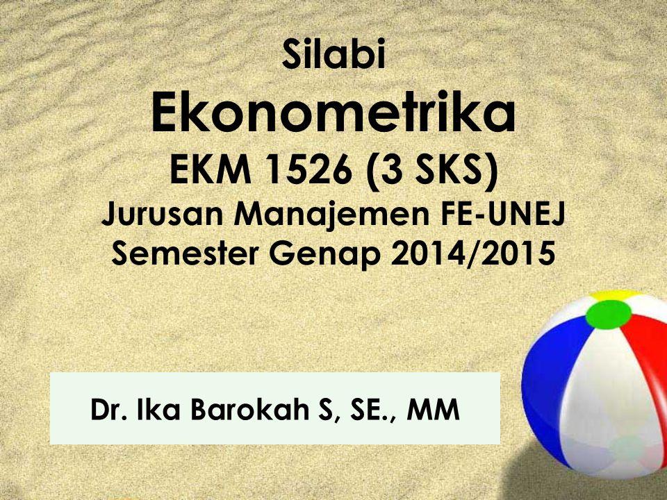 Silabi Ekonometrika EKM 1526 (3 SKS) Jurusan Manajemen FE-UNEJ Semester Genap 2014/2015 Dr.