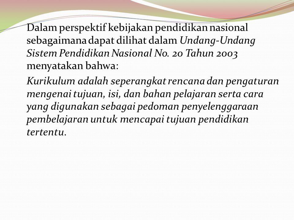 Dalam perspektif kebijakan pendidikan nasional sebagaimana dapat dilihat dalam Undang-Undang Sistem Pendidikan Nasional No. 20 Tahun 2003 menyatakan b