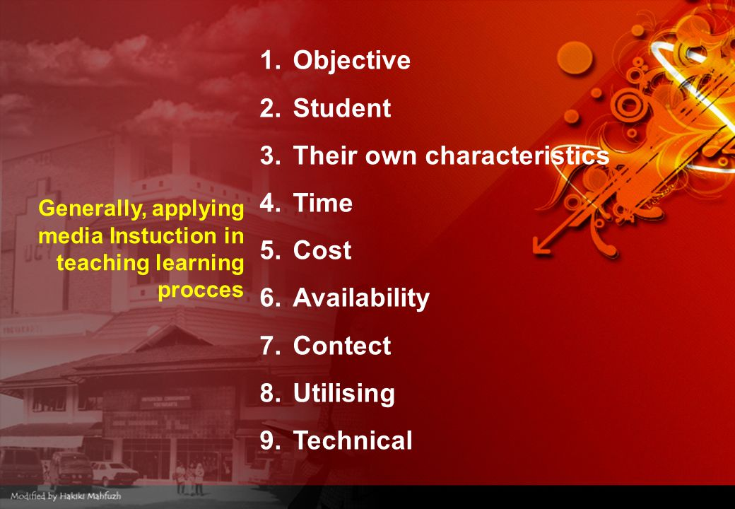 1.Objective 2.Student 3.Their own characteristics 4.Time 5.Cost 6.Availability 7.Contect 8.Utilising 9.Technical Generally, applying media Instuction in teaching learning procces