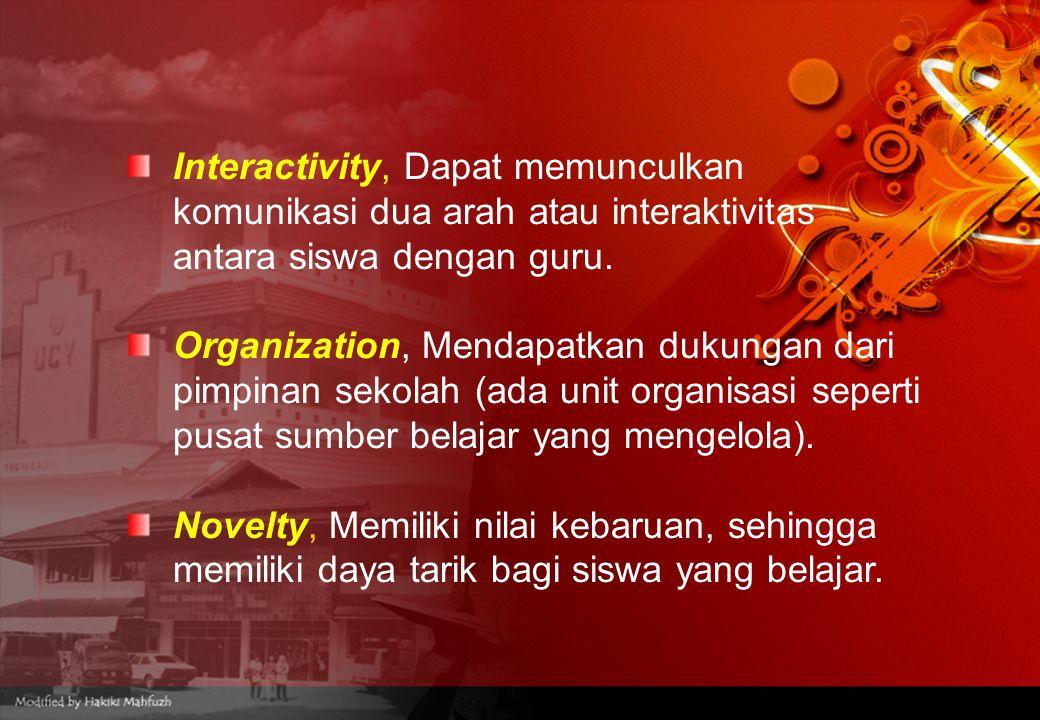 Interactivity, Dapat memunculkan komunikasi dua arah atau interaktivitas antara siswa dengan guru. Organization, Mendapatkan dukungan dari pimpinan se