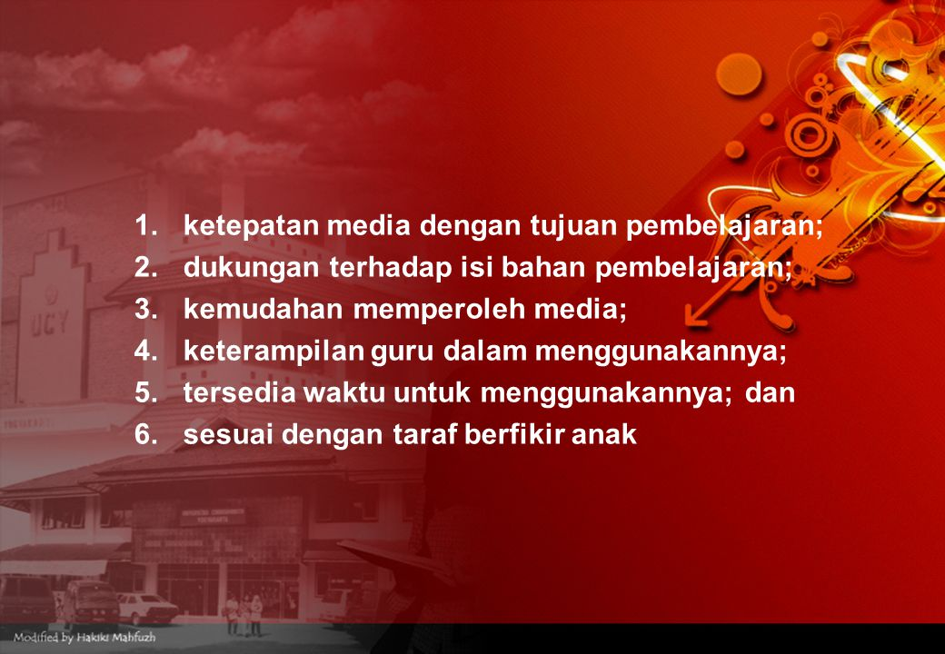 1.ketepatan media dengan tujuan pembelajaran; 2.dukungan terhadap isi bahan pembelajaran; 3.kemudahan memperoleh media; 4.keterampilan guru dalam meng