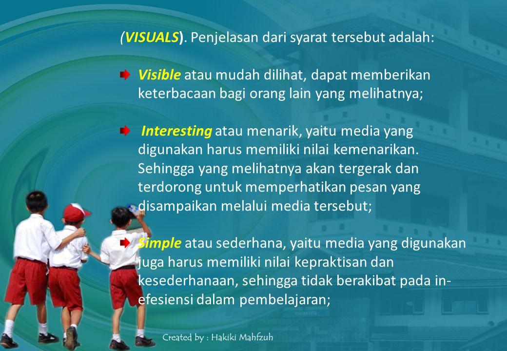 (VISUALS). Penjelasan dari syarat tersebut adalah: Visible atau mudah dilihat, dapat memberikan keterbacaan bagi orang lain yang melihatnya; Interesti