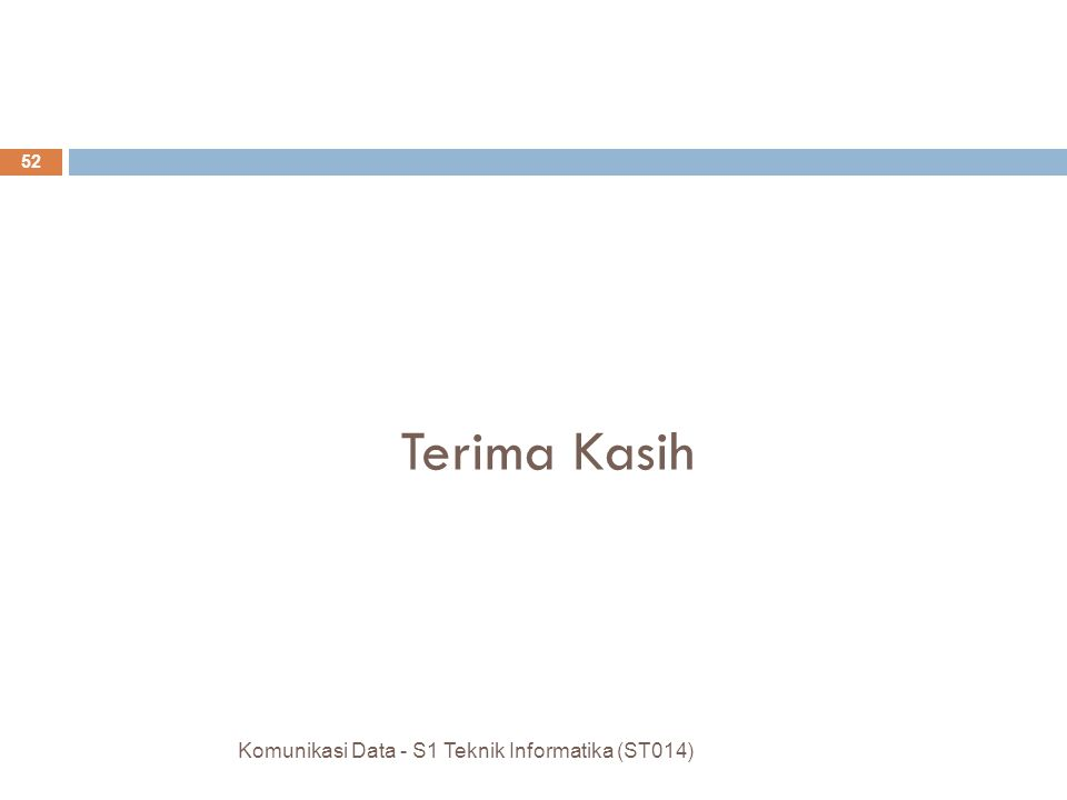 Terima Kasih 52 Komunikasi Data - S1 Teknik Informatika (ST014)