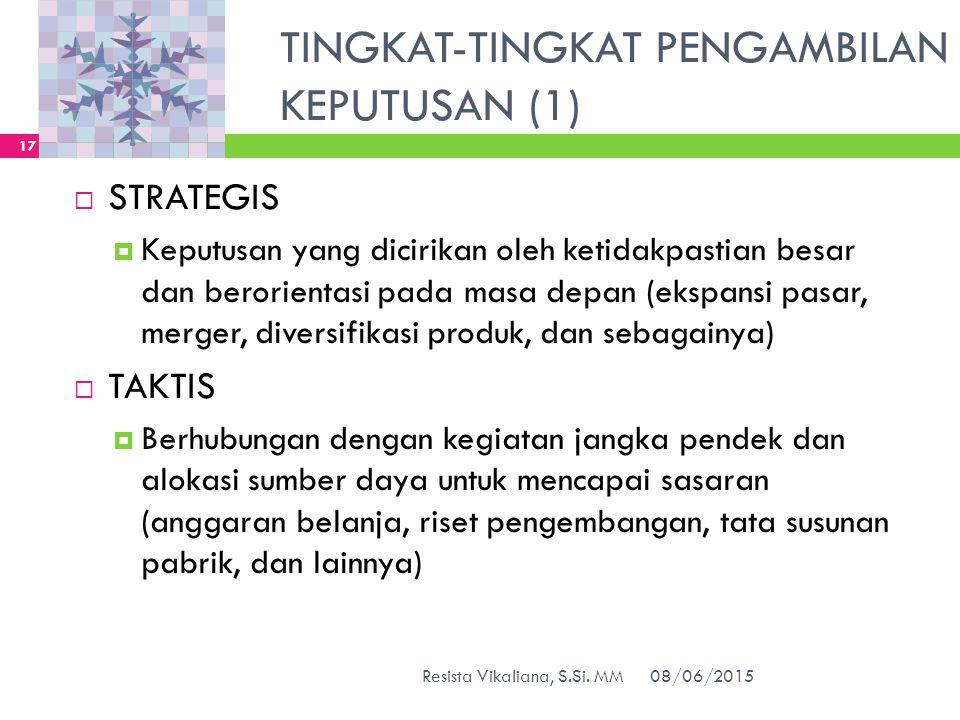 TINGKAT-TINGKAT PENGAMBILAN KEPUTUSAN (1)  STRATEGIS  Keputusan yang dicirikan oleh ketidakpastian besar dan berorientasi pada masa depan (ekspansi
