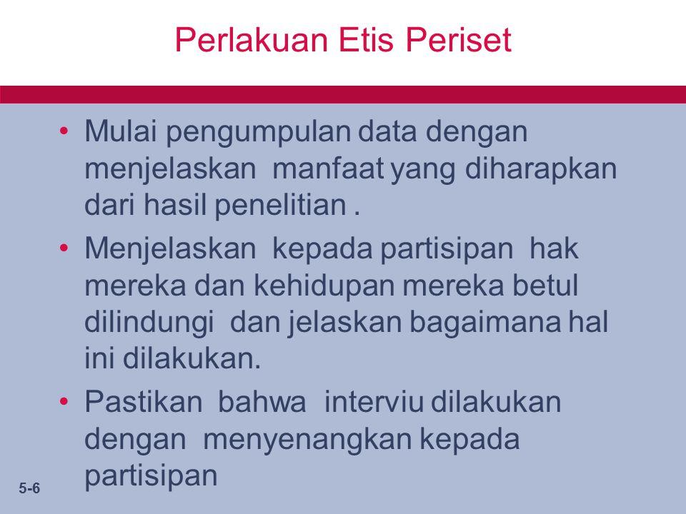 5-6 Perlakuan Etis Periset Mulai pengumpulan data dengan menjelaskan manfaat yang diharapkan dari hasil penelitian.