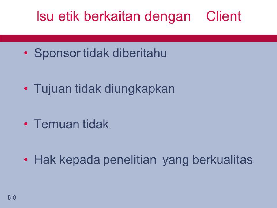 5-9 Isu etik berkaitan dengan Client Sponsor tidak diberitahu Tujuan tidak diungkapkan Temuan tidak Hak kepada penelitian yang berkualitas