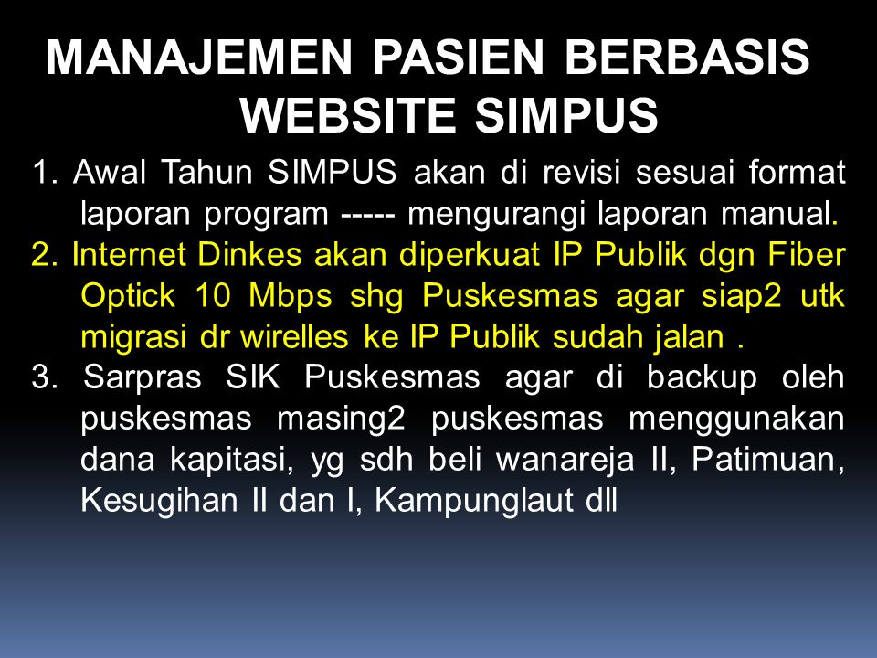 MANAJEMEN PASIEN BERBASIS WEBSITE SIMPUS 1. Awal Tahun SIMPUS akan di revisi sesuai format laporan program ----- mengurangi laporan manual. 2. Interne