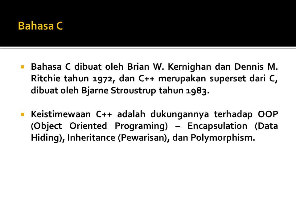  Bahasa C dibuat oleh Brian W. Kernighan dan Dennis M.
