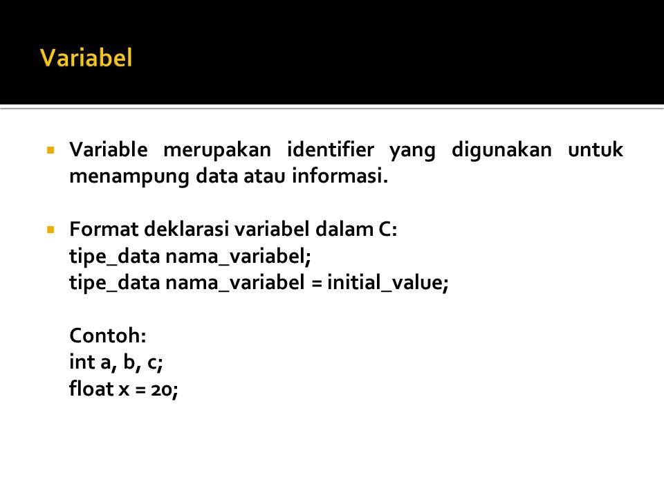  Variable merupakan identifier yang digunakan untuk menampung data atau informasi.