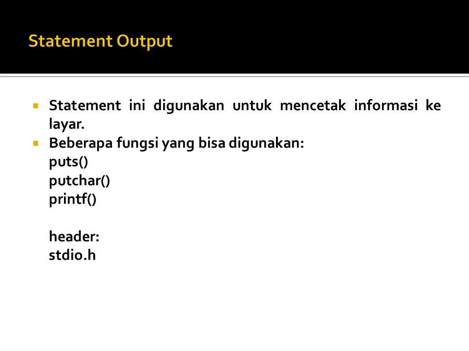  Statement ini digunakan untuk mencetak informasi ke layar.