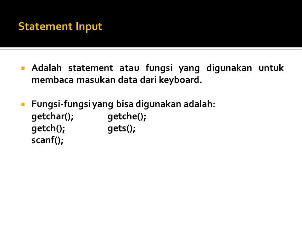  Adalah statement atau fungsi yang digunakan untuk membaca masukan data dari keyboard.