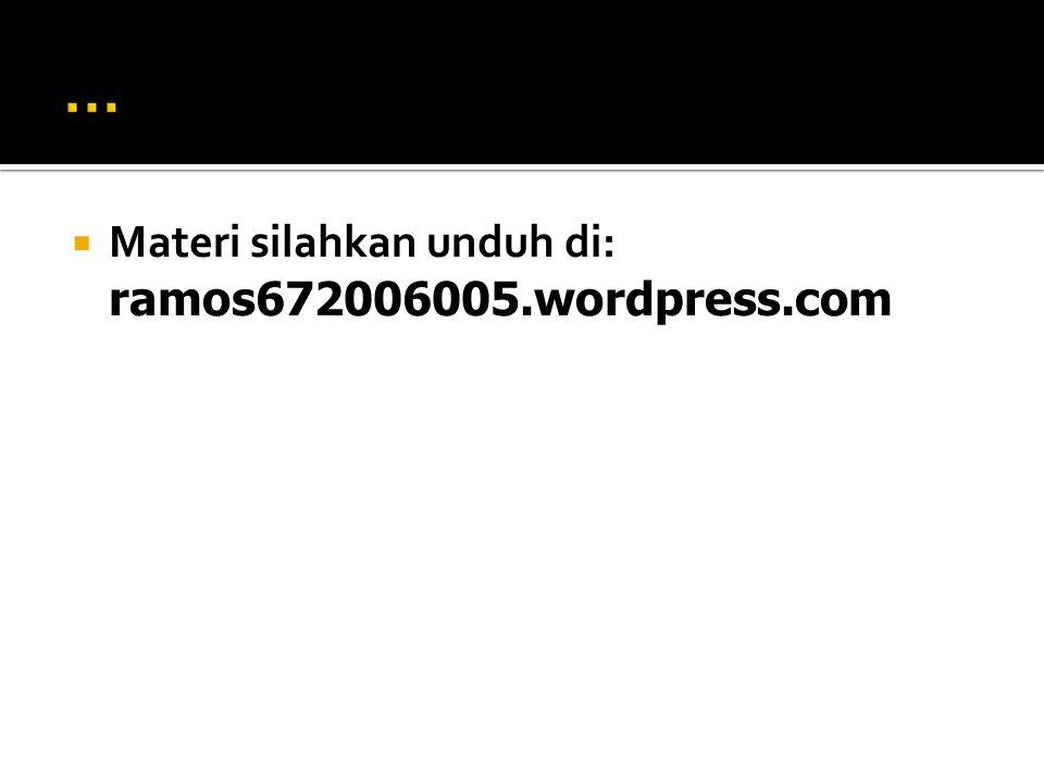  Materi silahkan unduh di: ramos672006005.wordpress.com
