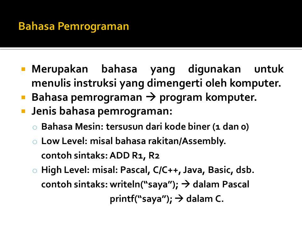  Merupakan bahasa yang digunakan untuk menulis instruksi yang dimengerti oleh komputer.