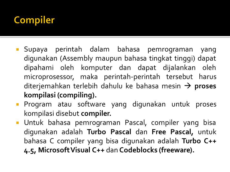  Supaya perintah dalam bahasa pemrograman yang digunakan (Assembly maupun bahasa tingkat tinggi) dapat dipahami oleh komputer dan dapat dijalankan oleh microprosessor, maka perintah-perintah tersebut harus diterjemahkan terlebih dahulu ke bahasa mesin  proses kompilasi (compiling).