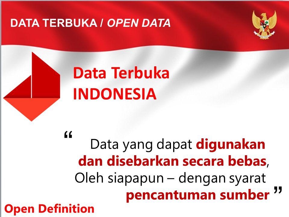 Data Terbuka INDONESIA DATA TERBUKA / OPEN DATA Data yang dapat digunakan dan disebarkan secara bebas, Oleh siapapun – dengan syarat pencantuman sumbe