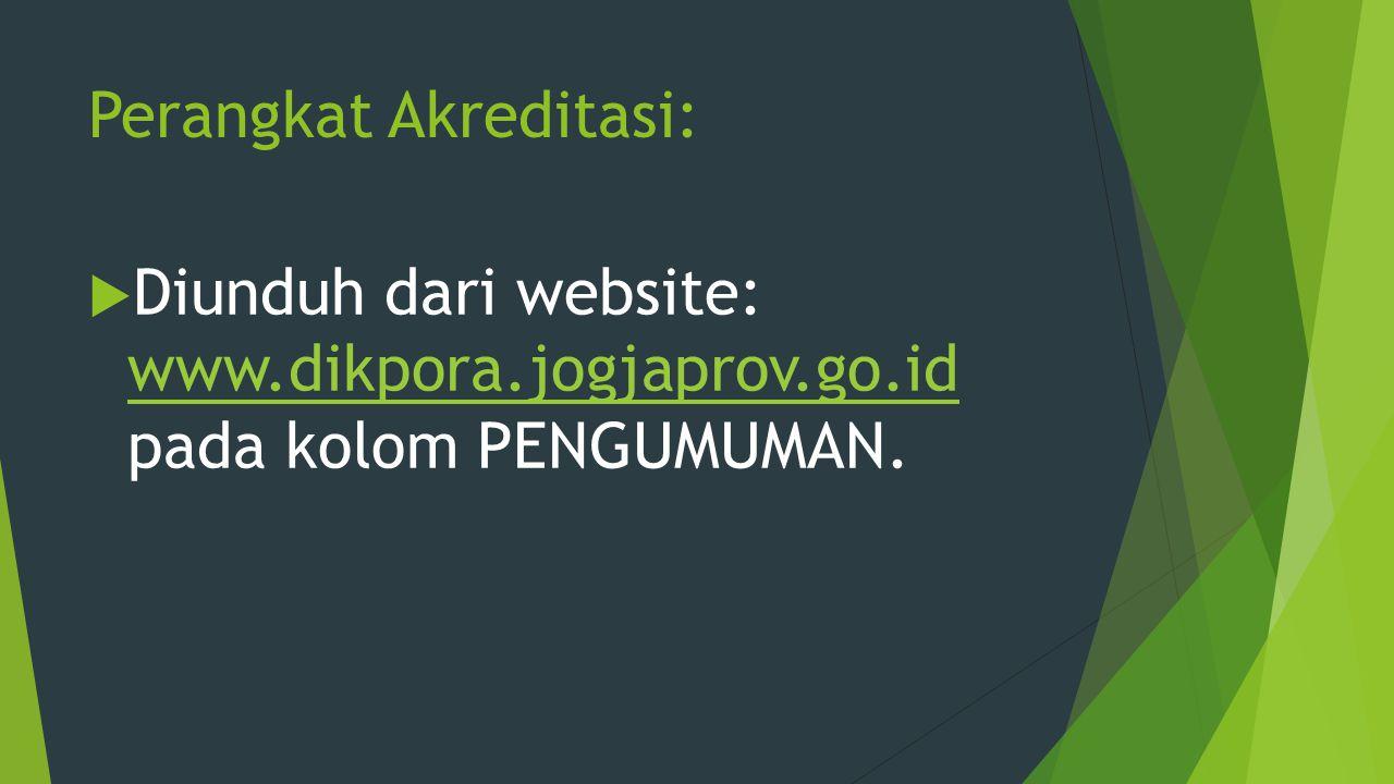 Perangkat Akreditasi:  Diunduh dari website: www.dikpora.jogjaprov.go.id pada kolom PENGUMUMAN.