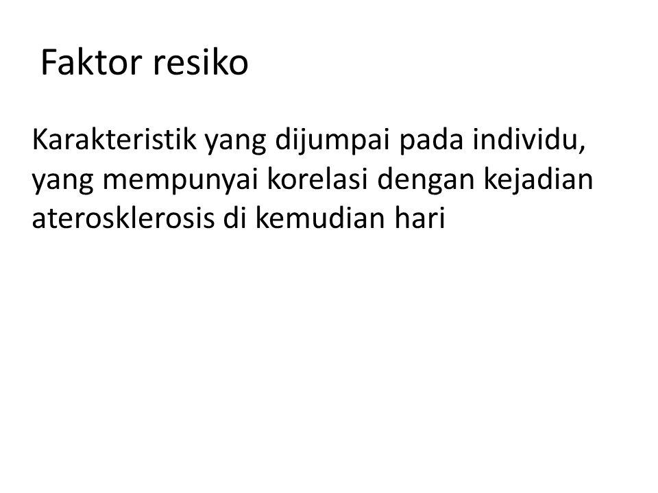 Faktor resiko Karakteristik yang dijumpai pada individu, yang mempunyai korelasi dengan kejadian aterosklerosis di kemudian hari