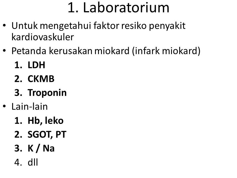 1. Laboratorium Untuk mengetahui faktor resiko penyakit kardiovaskuler Petanda kerusakan miokard (infark miokard) 1.LDH 2.CKMB 3.Troponin Lain-lain 1.