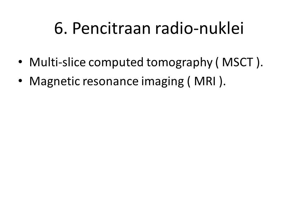 6. Pencitraan radio-nuklei Multi-slice computed tomography ( MSCT ). Magnetic resonance imaging ( MRI ).